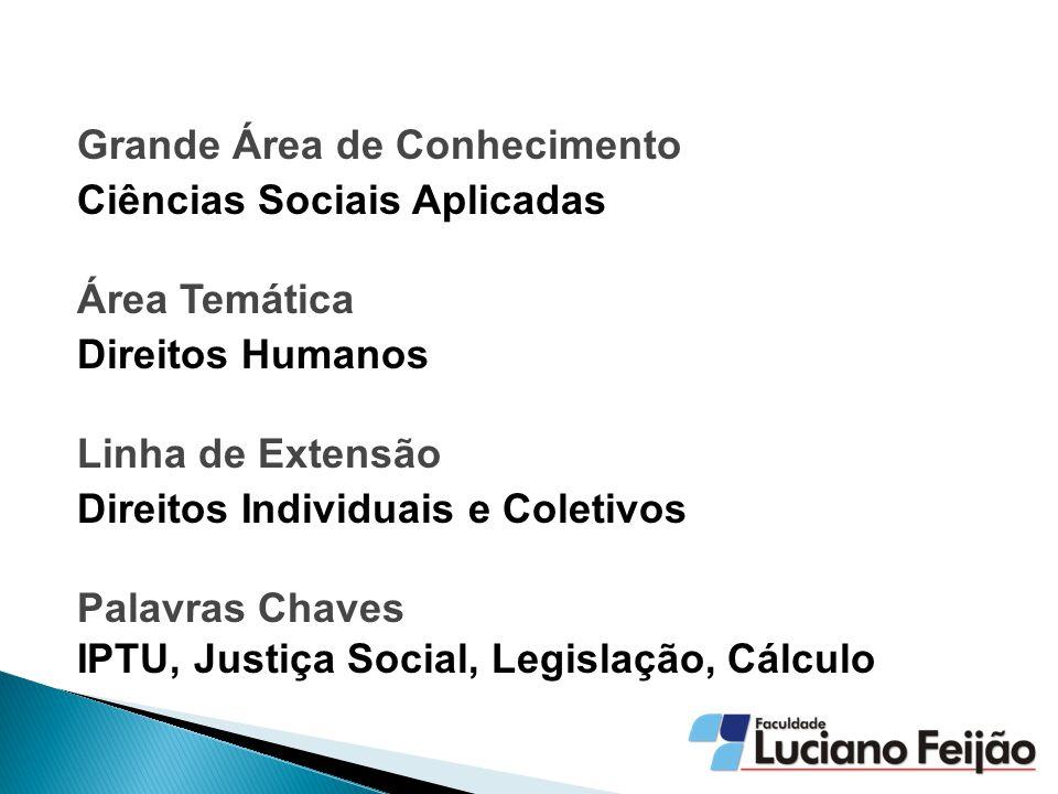 Grande Área de Conhecimento Ciências Sociais Aplicadas Área Temática Direitos Humanos Linha de Extensão Direitos Individuais e Coletivos Palavras Chaves IPTU, Justiça Social, Legislação, Cálculo