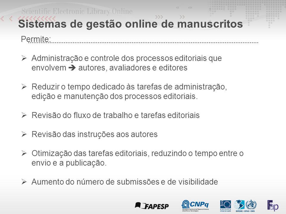  Facilitam a administração de tarefas operacionais permitindo que os editores concentrem-se em tarefas qualitativas que aumentam o valor científico dos trabalhos publicados.