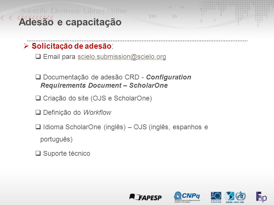  Solicitação de adesão:  Email para scielo.submission@scielo.orgscielo.submission@scielo.org  Documentação de adesão CRD - Configuration Requiremen