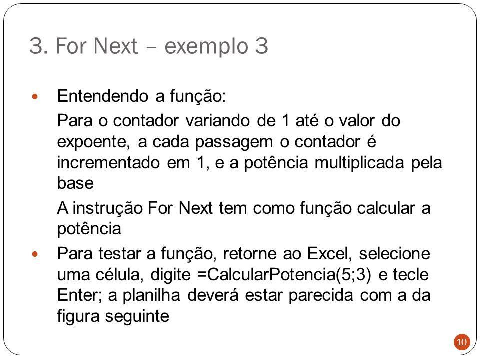 3. For Next – exemplo 3 Entendendo a função: Para o contador variando de 1 até o valor do expoente, a cada passagem o contador é incrementado em 1, e