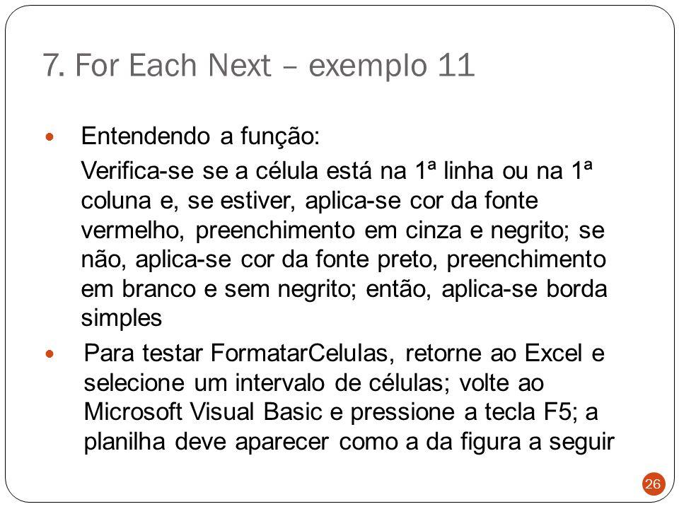 7. For Each Next – exemplo 11 Entendendo a função: Verifica-se se a célula está na 1ª linha ou na 1ª coluna e, se estiver, aplica-se cor da fonte verm