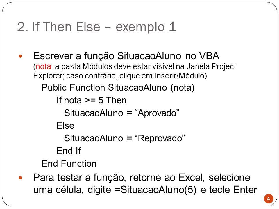 2. If Then Else – exemplo 1 Escrever a função SituacaoAluno no VBA (nota: a pasta Módulos deve estar visível na Janela Project Explorer; caso contrári