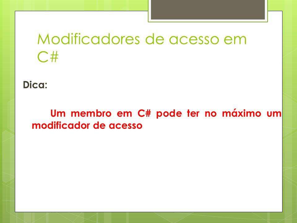 Modificadores de acesso em C# Dica: Um membro em C# pode ter no máximo um modificador de acesso