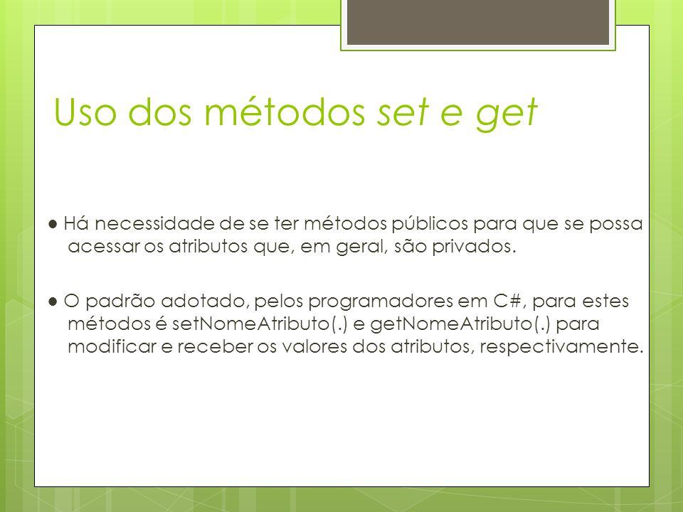 Uso dos métodos set e get ● Há necessidade de se ter métodos públicos para que se possa acessar os atributos que, em geral, são privados. ● O padrão a