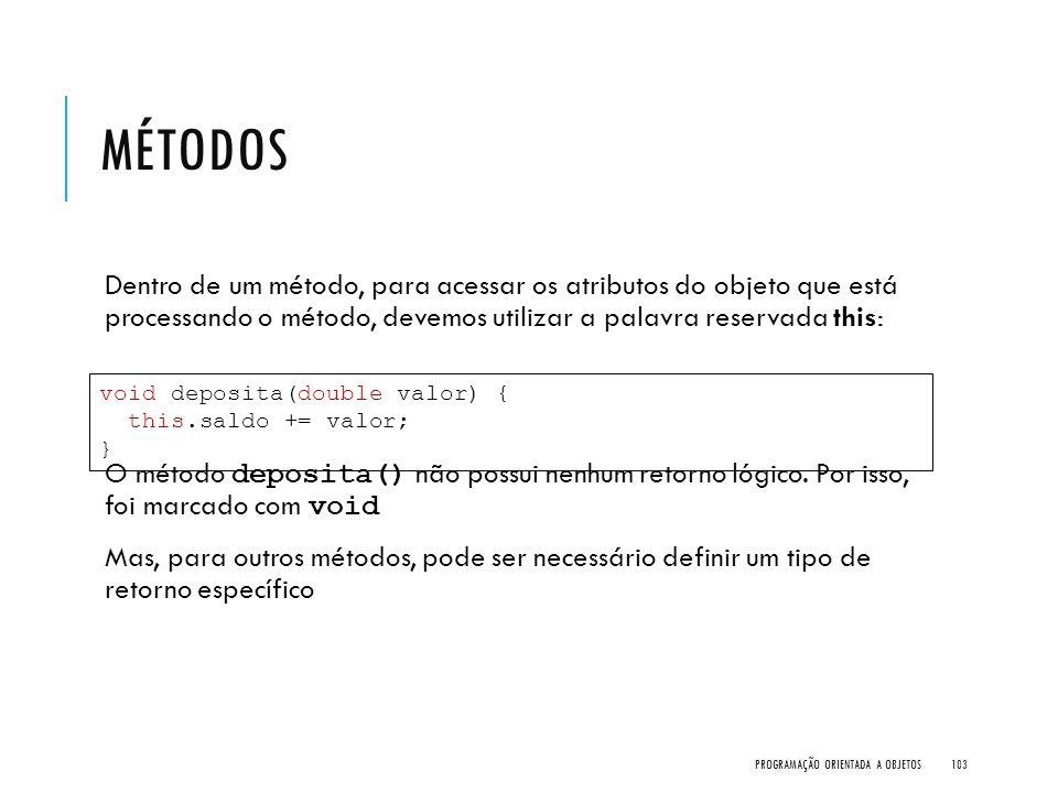 MÉTODOS Dentro de um método, para acessar os atributos do objeto que está processando o método, devemos utilizar a palavra reservada this: O método de
