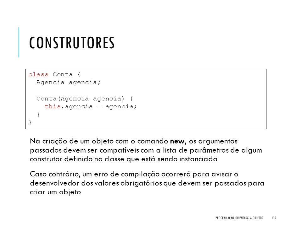 CONSTRUTORES Na criação de um objeto com o comando new, os argumentos passados devem ser compatíveis com a lista de parâmetros de algum construtor def