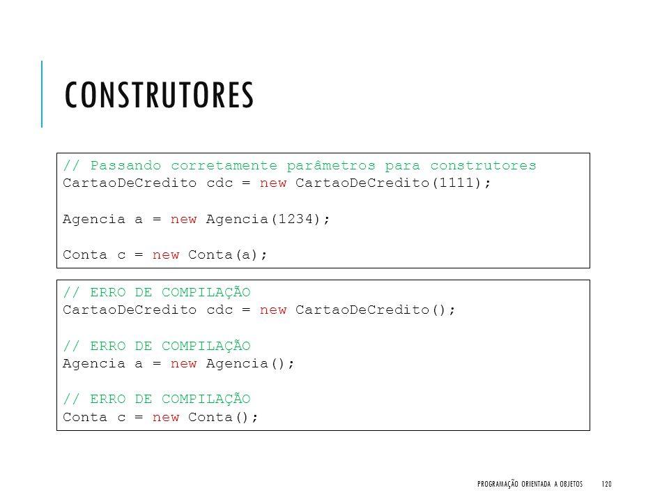 CONSTRUTORES PROGRAMAÇÃO ORIENTADA A OBJETOS120 // Passando corretamente parâmetros para construtores CartaoDeCredito cdc = new CartaoDeCredito(1111);