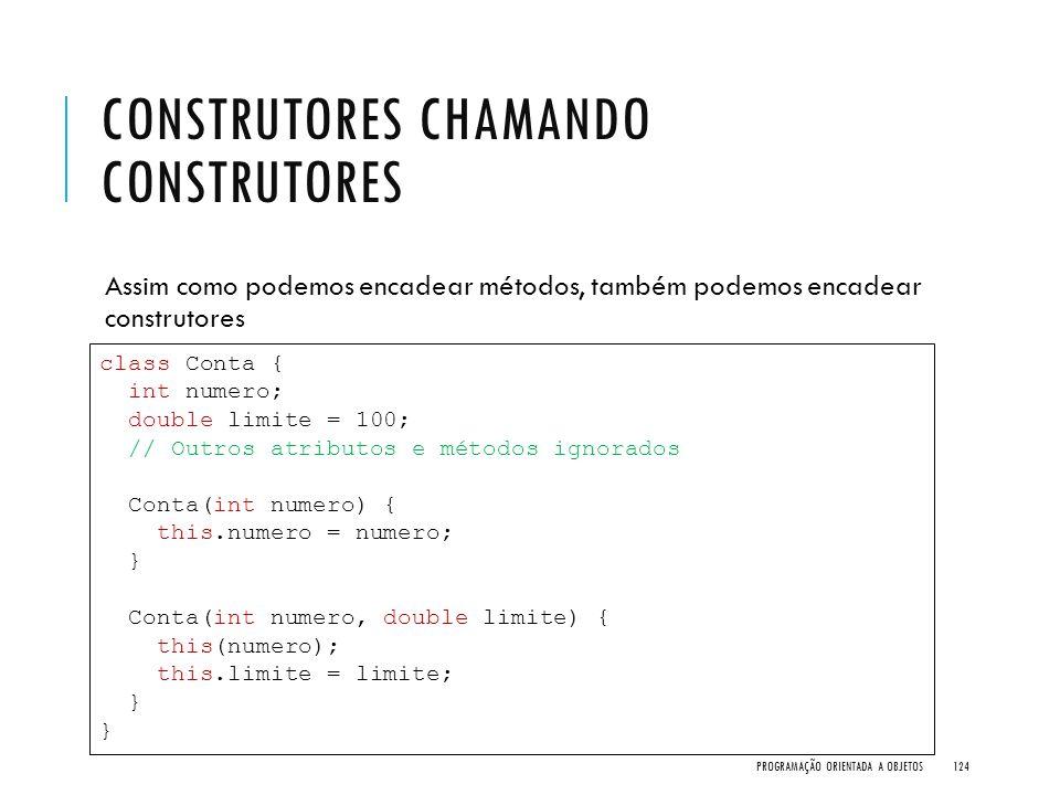 CONSTRUTORES CHAMANDO CONSTRUTORES Assim como podemos encadear métodos, também podemos encadear construtores PROGRAMAÇÃO ORIENTADA A OBJETOS124 class