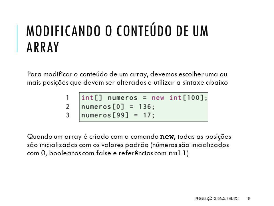 MODIFICANDO O CONTEÚDO DE UM ARRAY Para modificar o conteúdo de um array, devemos escolher uma ou mais posições que devem ser alteradas e utilizar a s