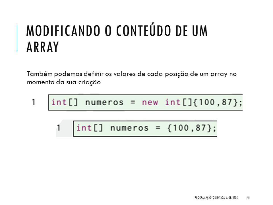MODIFICANDO O CONTEÚDO DE UM ARRAY Também podemos definir os valores de cada posição de um array no momento da sua criação PROGRAMAÇÃO ORIENTADA A OBJ