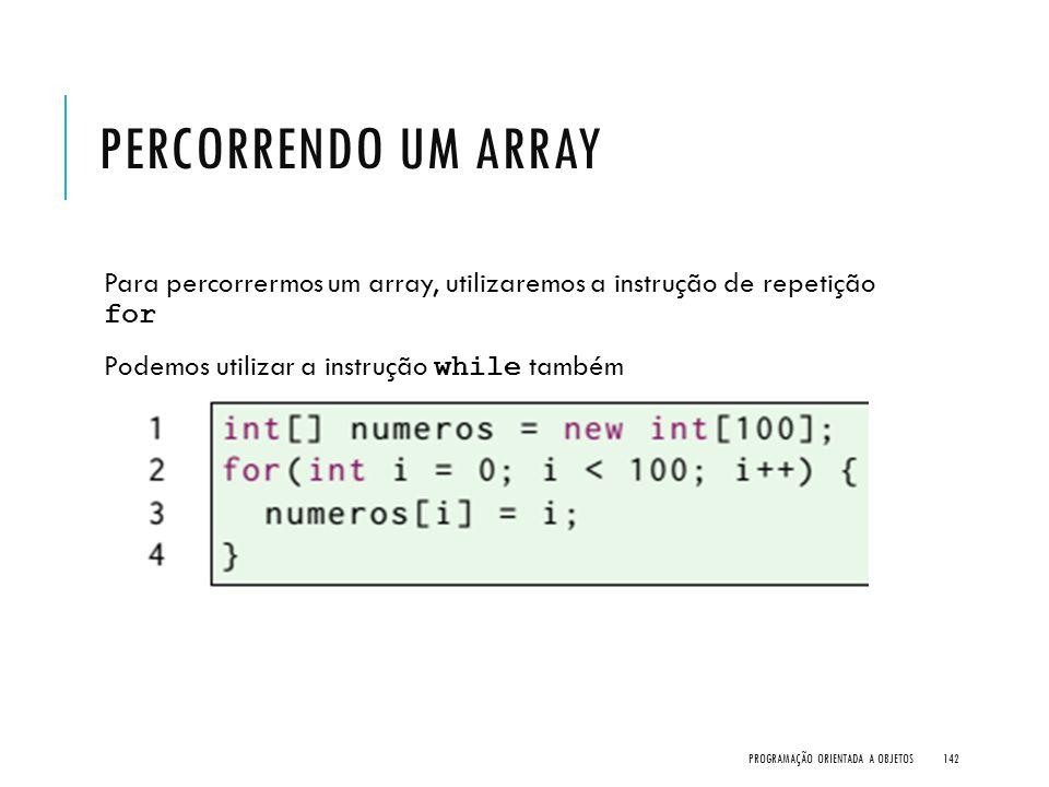 PERCORRENDO UM ARRAY Para percorrermos um array, utilizaremos a instrução de repetição for Podemos utilizar a instrução while também PROGRAMAÇÃO ORIEN