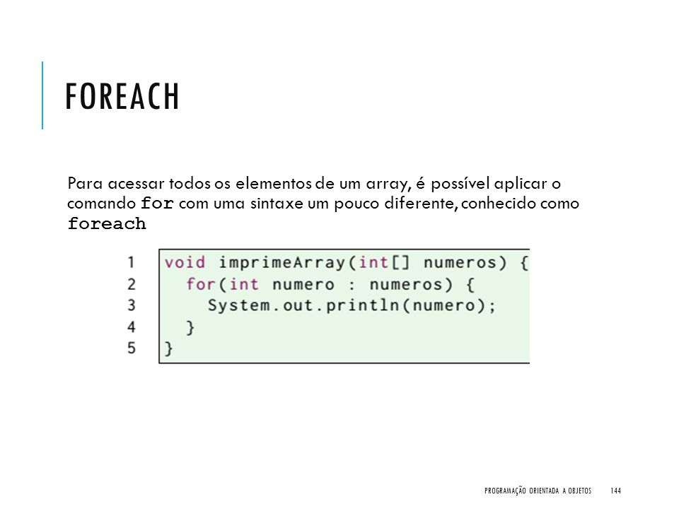 FOREACH Para acessar todos os elementos de um array, é possível aplicar o comando for com uma sintaxe um pouco diferente, conhecido como foreach PROGR