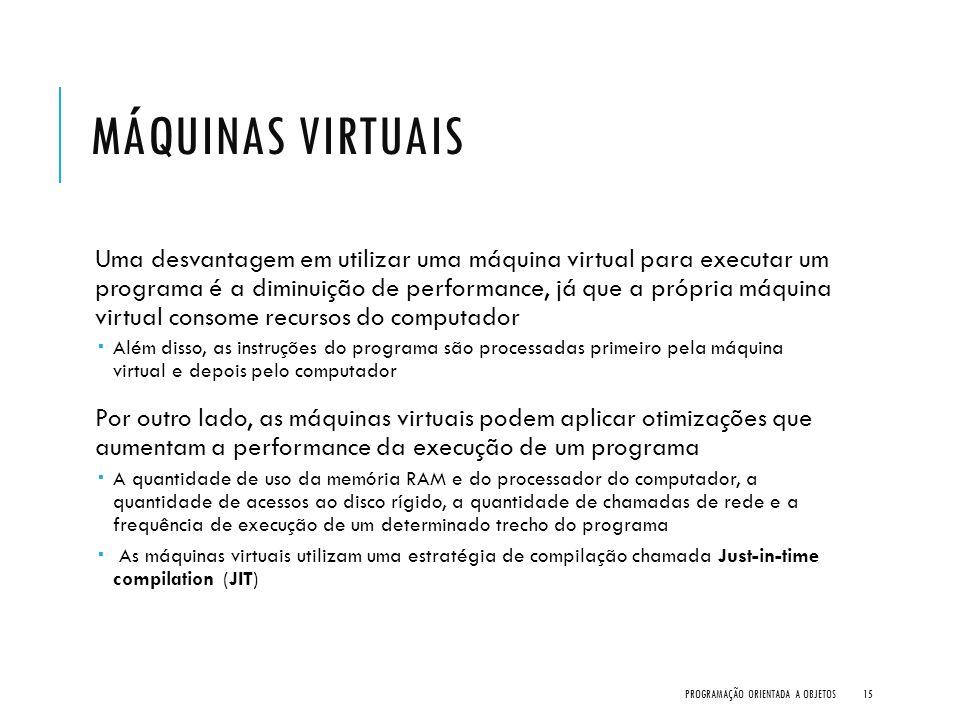 MÁQUINAS VIRTUAIS Uma desvantagem em utilizar uma máquina virtual para executar um programa é a diminuição de performance, já que a própria máquina vi