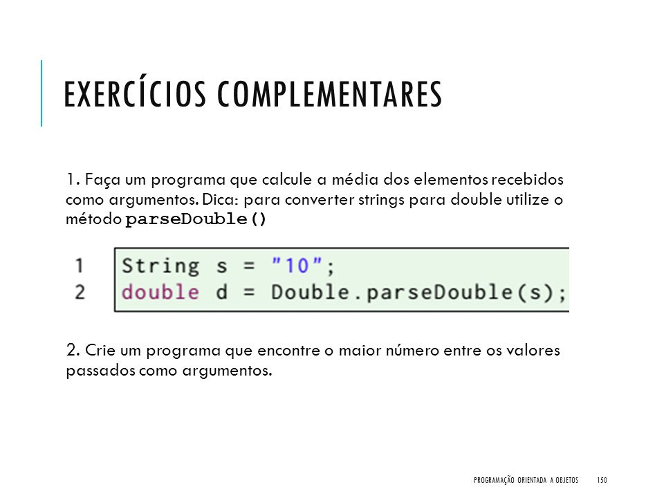 EXERCÍCIOS COMPLEMENTARES 1. Faça um programa que calcule a média dos elementos recebidos como argumentos. Dica: para converter strings para double ut
