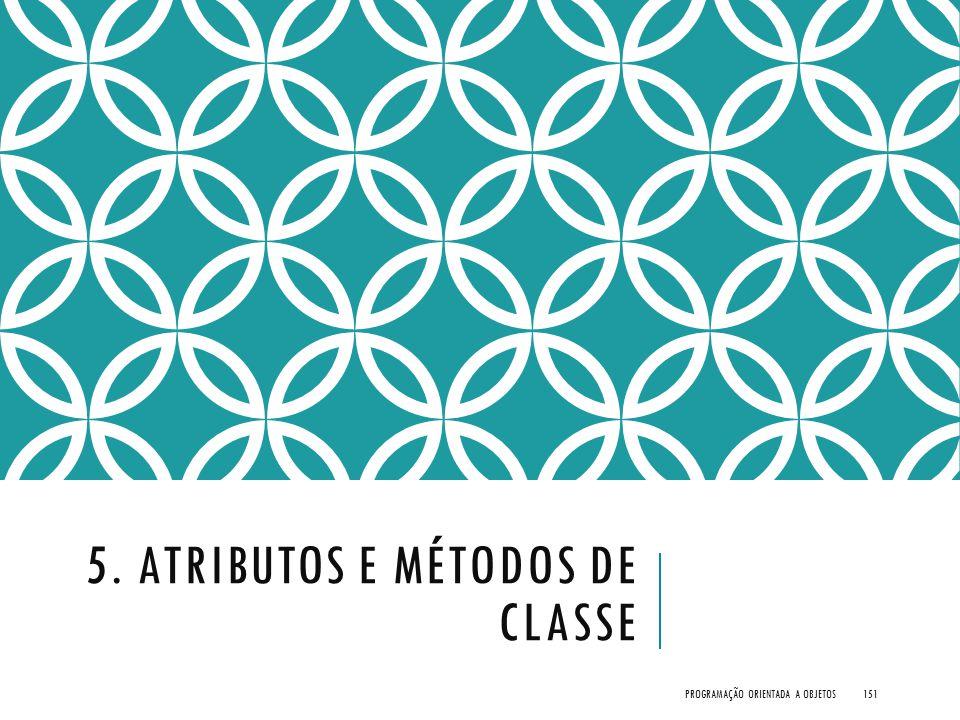 5. ATRIBUTOS E MÉTODOS DE CLASSE PROGRAMAÇÃO ORIENTADA A OBJETOS151