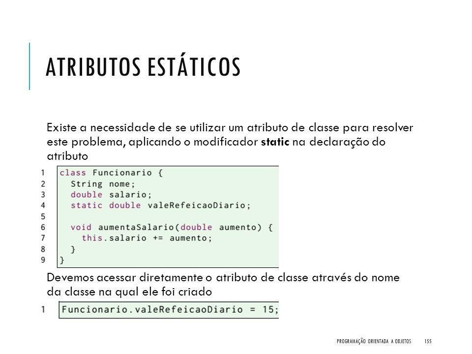 ATRIBUTOS ESTÁTICOS Existe a necessidade de se utilizar um atributo de classe para resolver este problema, aplicando o modificador static na declaraçã