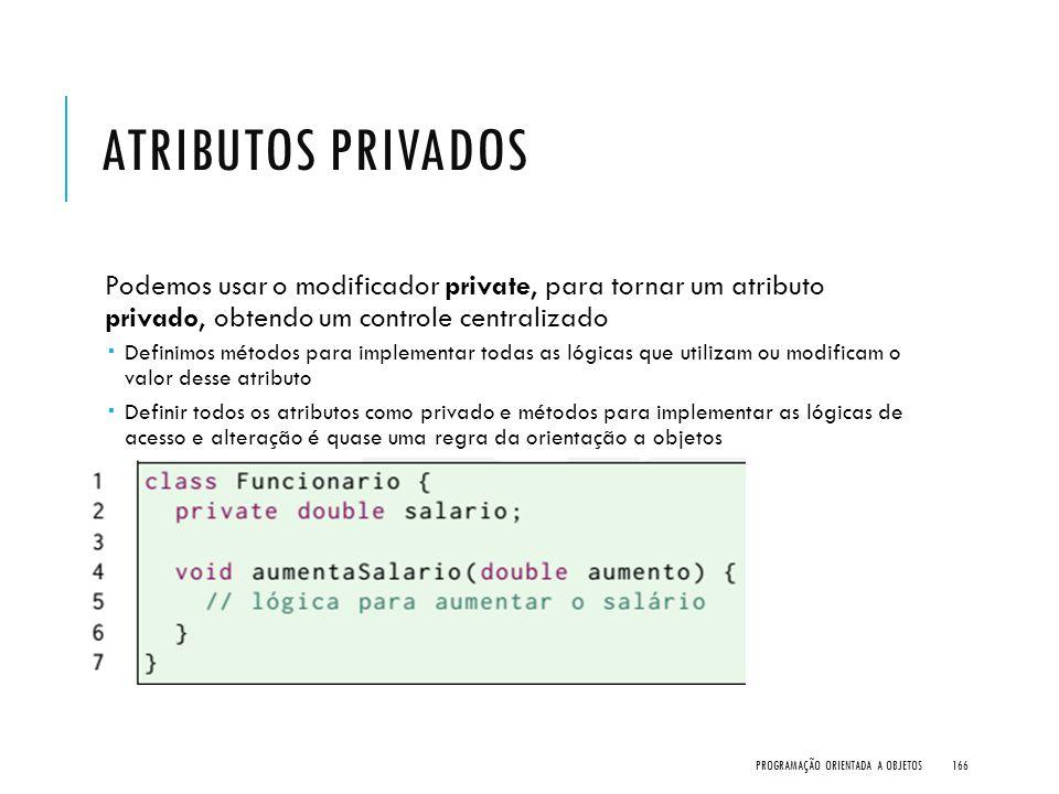 ATRIBUTOS PRIVADOS Podemos usar o modificador private, para tornar um atributo privado, obtendo um controle centralizado  Definimos métodos para impl
