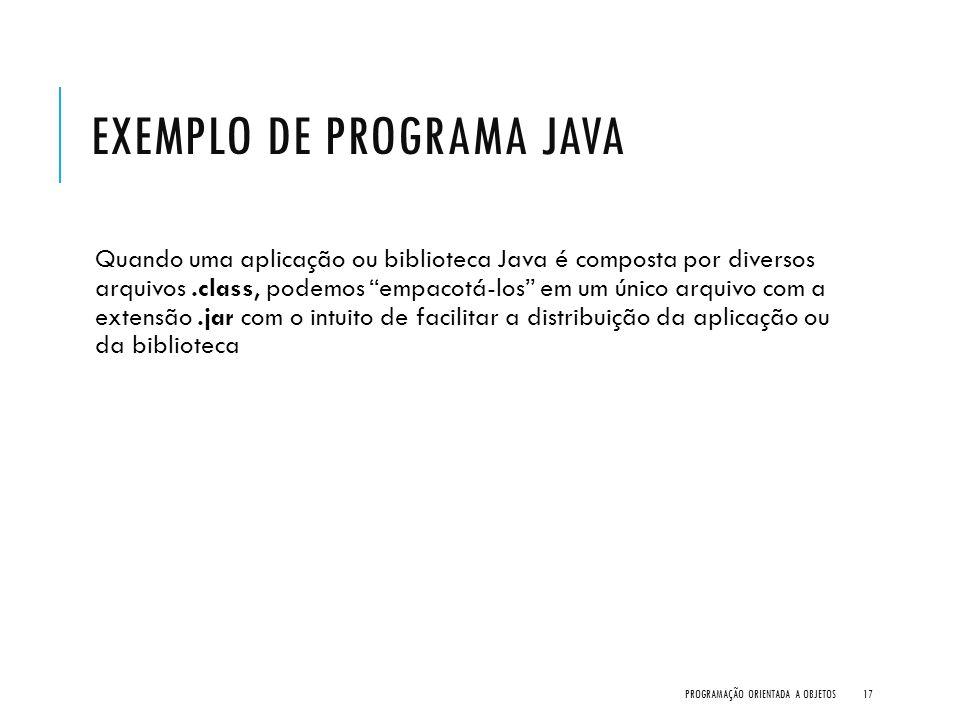 """EXEMPLO DE PROGRAMA JAVA Quando uma aplicação ou biblioteca Java é composta por diversos arquivos.class, podemos """"empacotá-los"""" em um único arquivo co"""