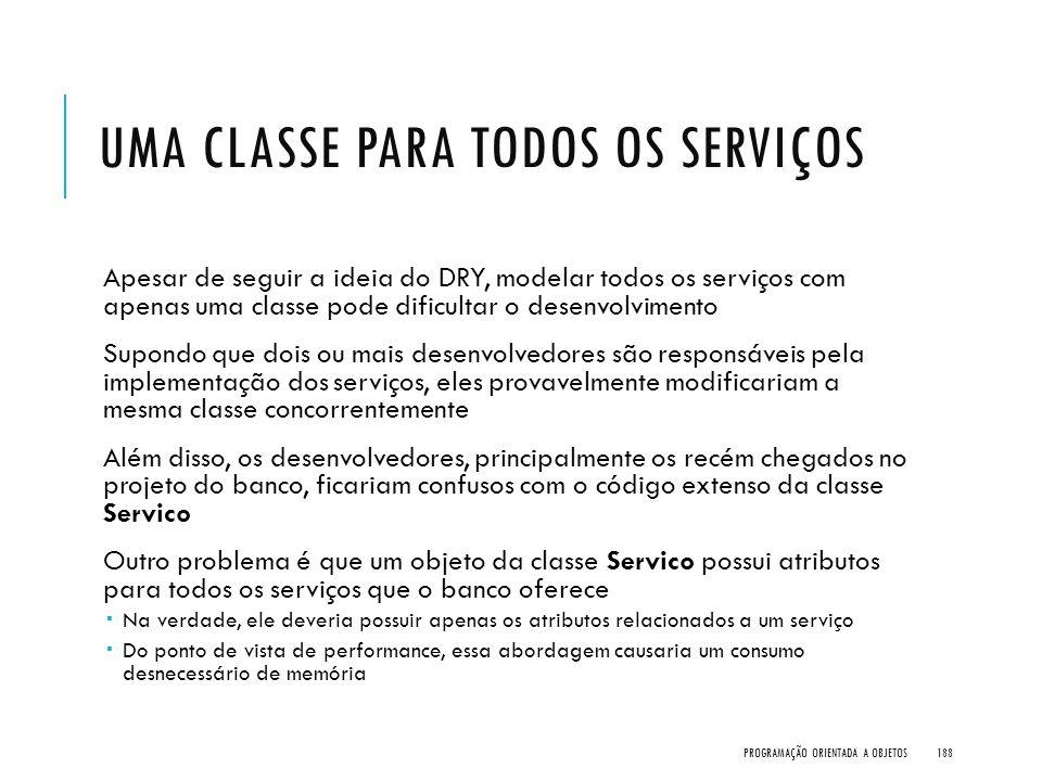 UMA CLASSE PARA TODOS OS SERVIÇOS Apesar de seguir a ideia do DRY, modelar todos os serviços com apenas uma classe pode dificultar o desenvolvimento S