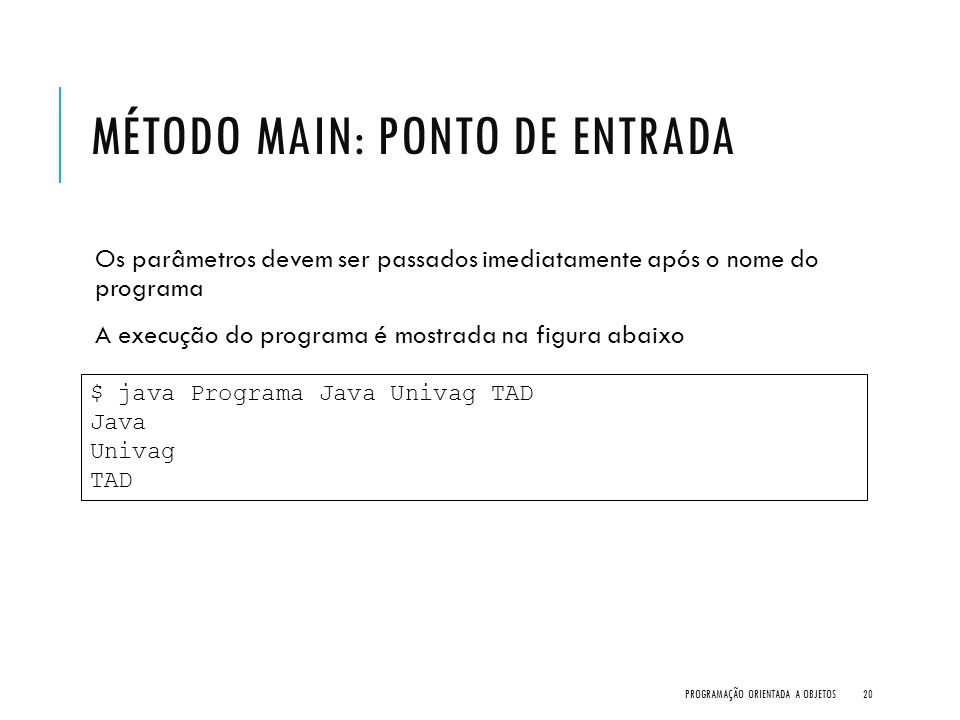 MÉTODO MAIN: PONTO DE ENTRADA Os parâmetros devem ser passados imediatamente após o nome do programa A execução do programa é mostrada na figura abaix