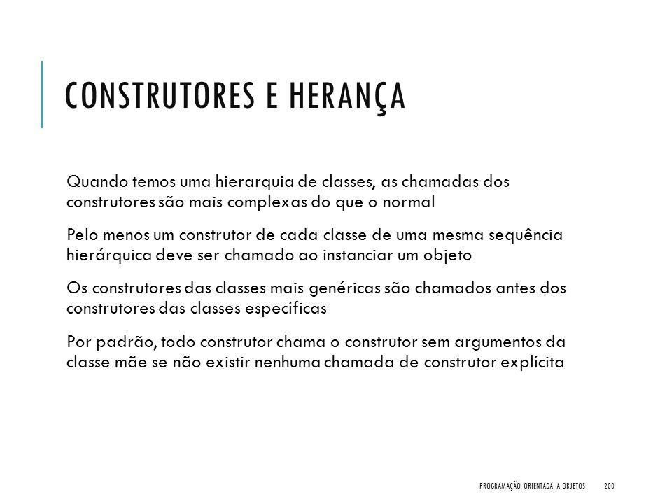 CONSTRUTORES E HERANÇA Quando temos uma hierarquia de classes, as chamadas dos construtores são mais complexas do que o normal Pelo menos um construto