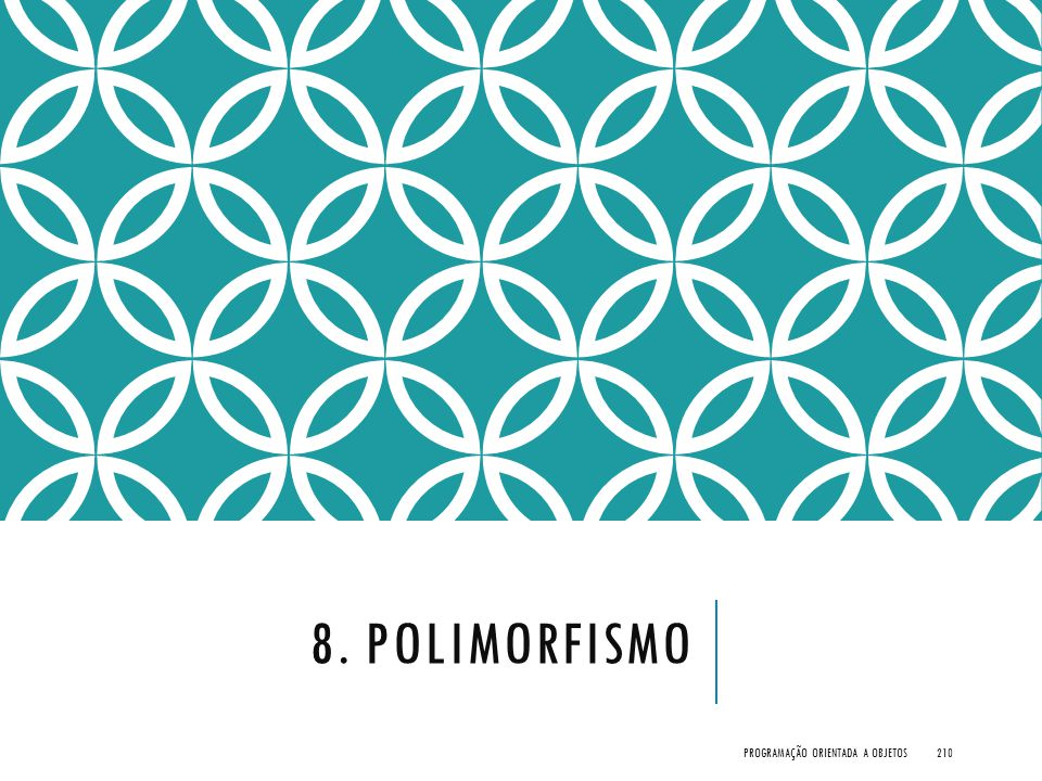 8. POLIMORFISMO PROGRAMAÇÃO ORIENTADA A OBJETOS210