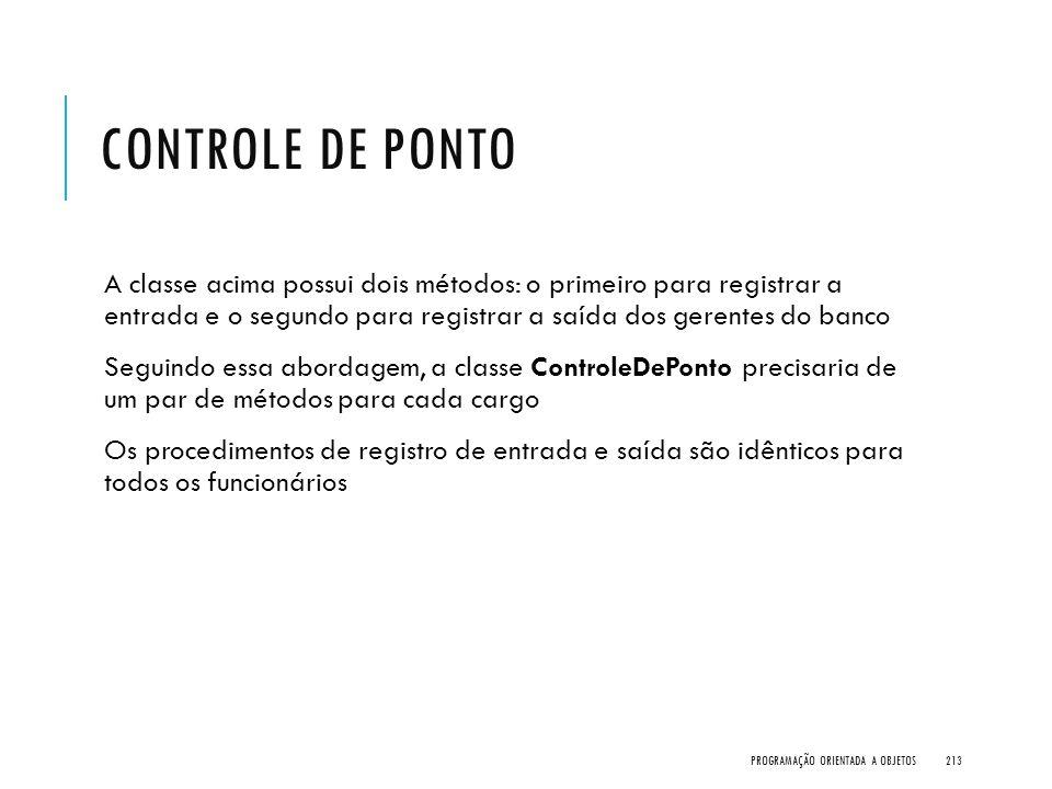 CONTROLE DE PONTO A classe acima possui dois métodos: o primeiro para registrar a entrada e o segundo para registrar a saída dos gerentes do banco Seg