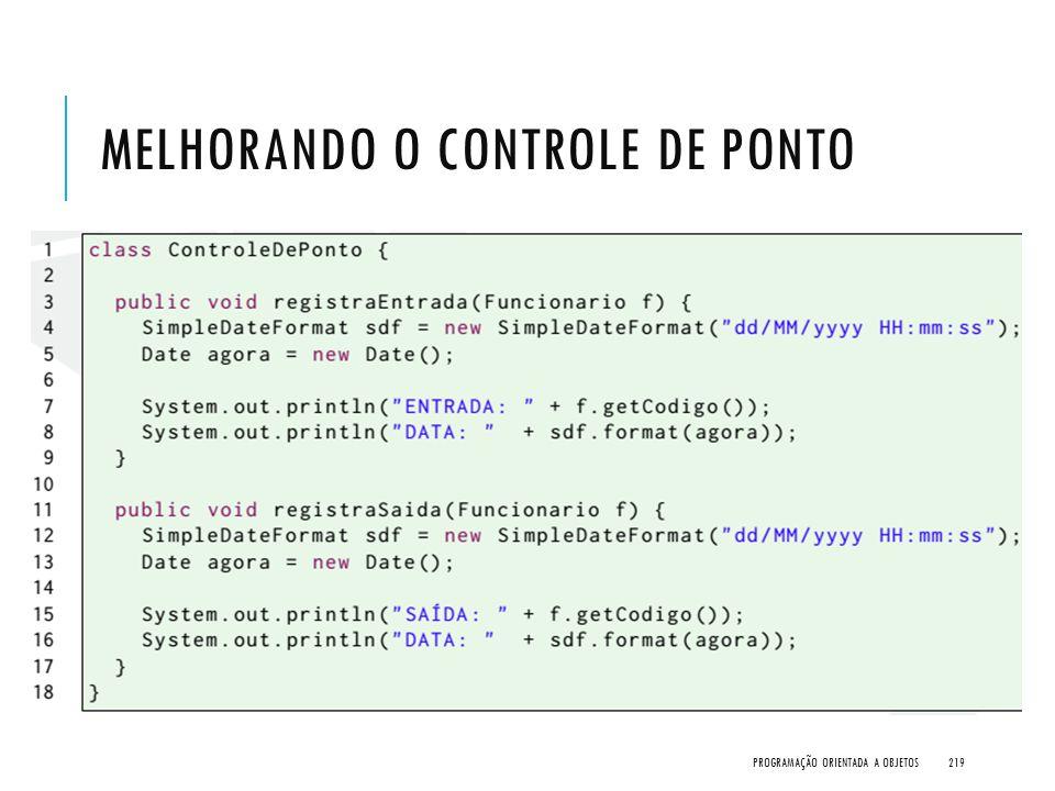 MELHORANDO O CONTROLE DE PONTO PROGRAMAÇÃO ORIENTADA A OBJETOS219