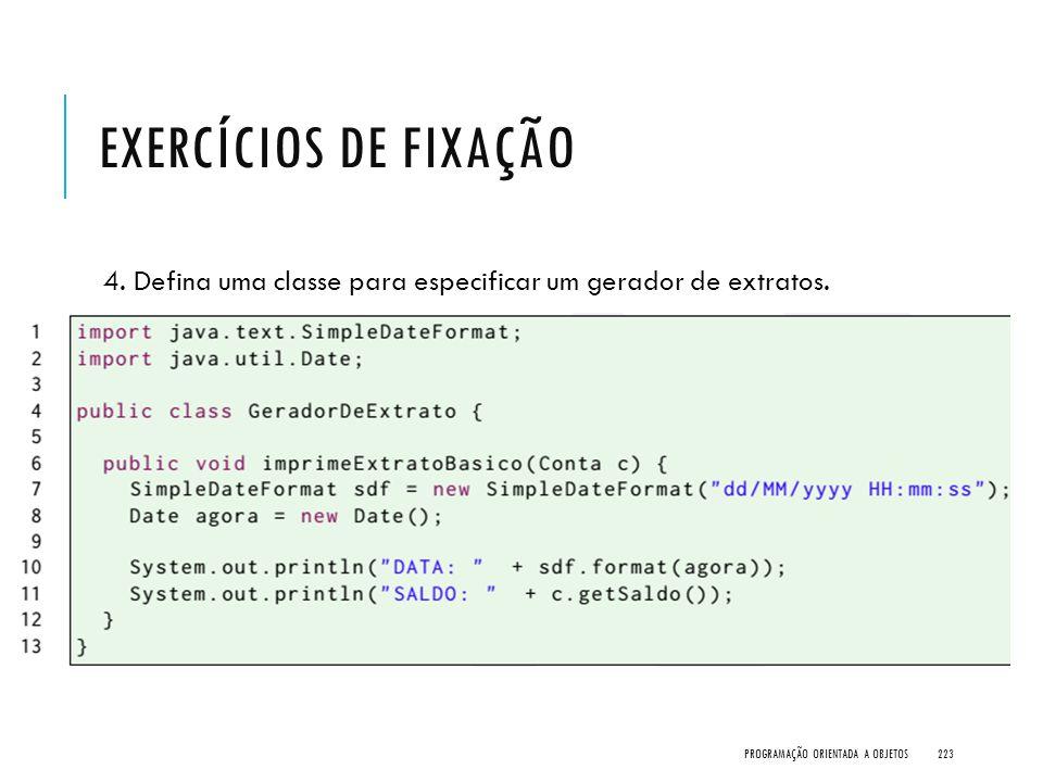 EXERCÍCIOS DE FIXAÇÃO 4. Defina uma classe para especificar um gerador de extratos. PROGRAMAÇÃO ORIENTADA A OBJETOS223