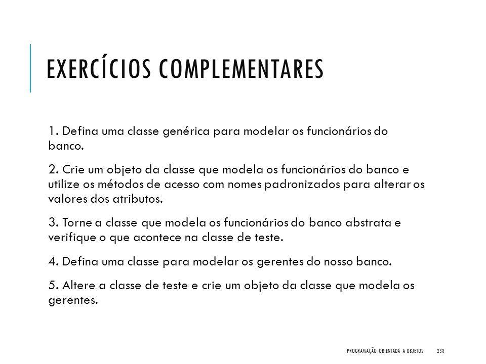 EXERCÍCIOS COMPLEMENTARES 1. Defina uma classe genérica para modelar os funcionários do banco. 2. Crie um objeto da classe que modela os funcionários