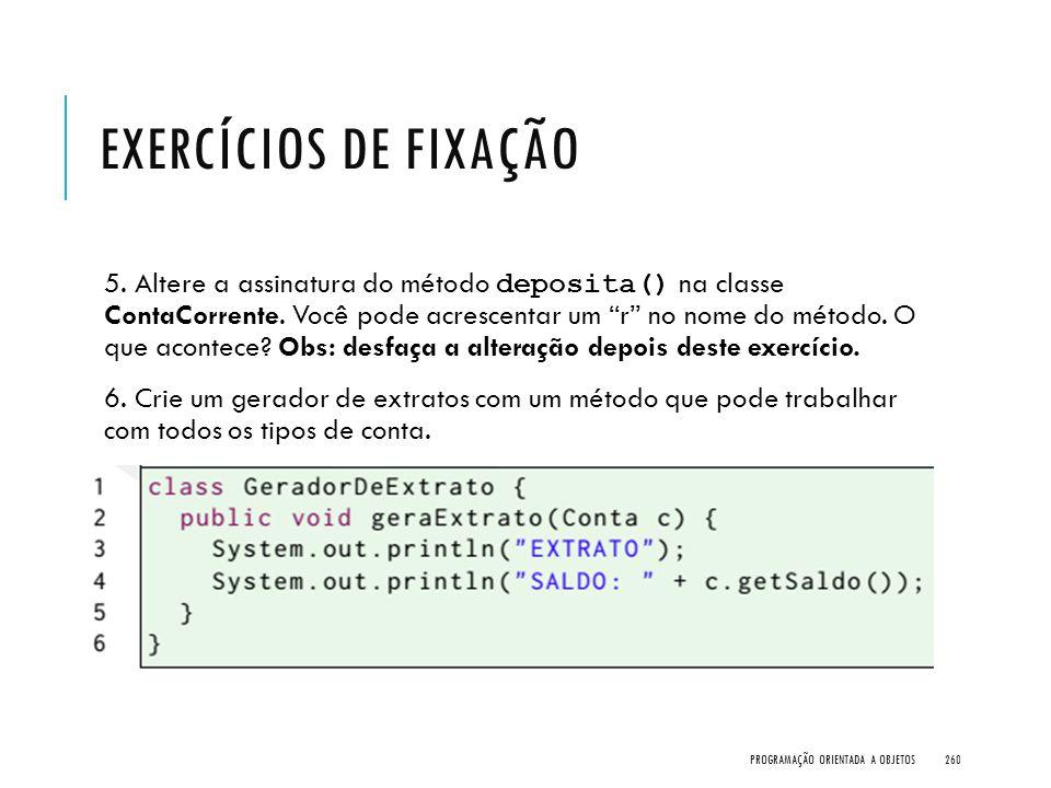 """EXERCÍCIOS DE FIXAÇÃO 5. Altere a assinatura do método deposita() na classe ContaCorrente. Você pode acrescentar um """"r"""" no nome do método. O que acont"""