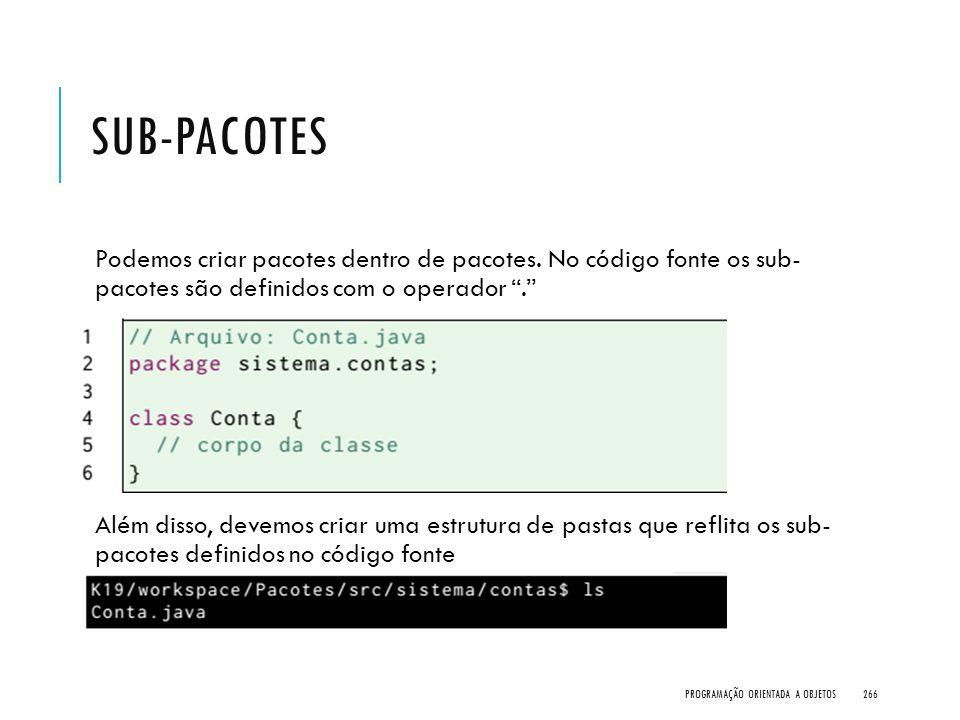 """SUB-PACOTES Podemos criar pacotes dentro de pacotes. No código fonte os sub- pacotes são definidos com o operador """"."""" Além disso, devemos criar uma es"""