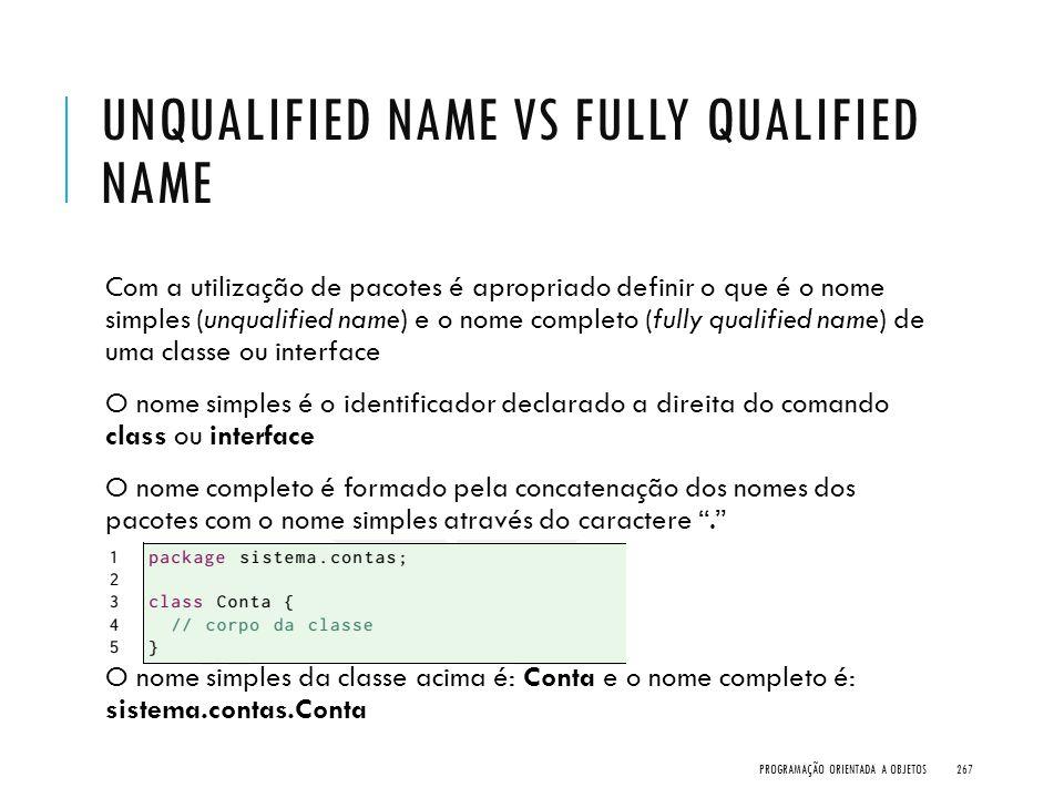 UNQUALIFIED NAME VS FULLY QUALIFIED NAME Com a utilização de pacotes é apropriado definir o que é o nome simples (unqualified name) e o nome completo