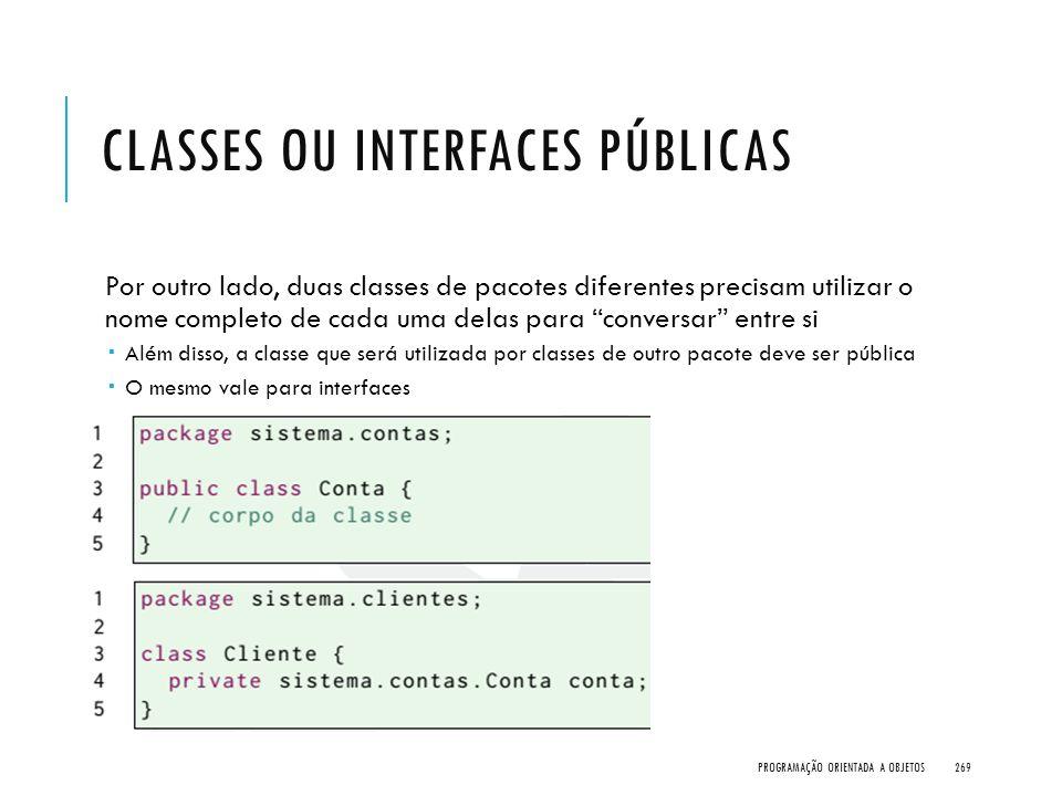 """CLASSES OU INTERFACES PÚBLICAS Por outro lado, duas classes de pacotes diferentes precisam utilizar o nome completo de cada uma delas para """"conversar"""""""
