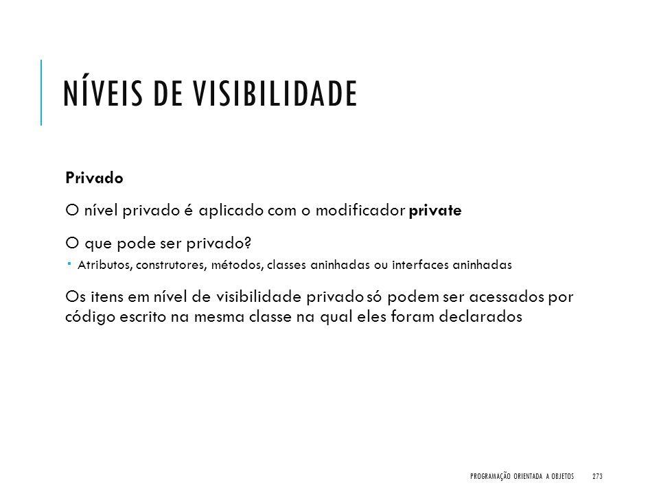NÍVEIS DE VISIBILIDADE Privado O nível privado é aplicado com o modificador private O que pode ser privado?  Atributos, construtores, métodos, classe