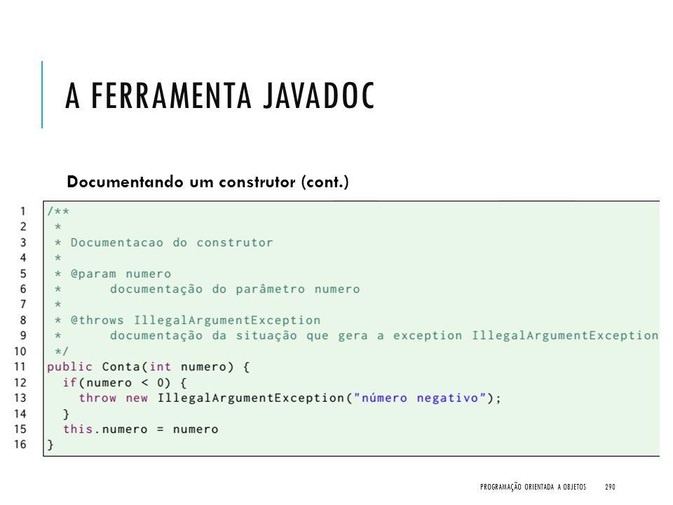 A FERRAMENTA JAVADOC Documentando um construtor (cont.) PROGRAMAÇÃO ORIENTADA A OBJETOS290