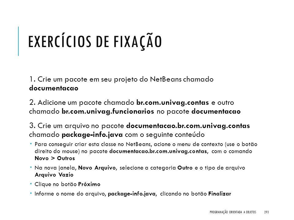 EXERCÍCIOS DE FIXAÇÃO 1. Crie um pacote em seu projeto do NetBeans chamado documentacao 2. Adicione um pacote chamado br.com.univag.contas e outro cha