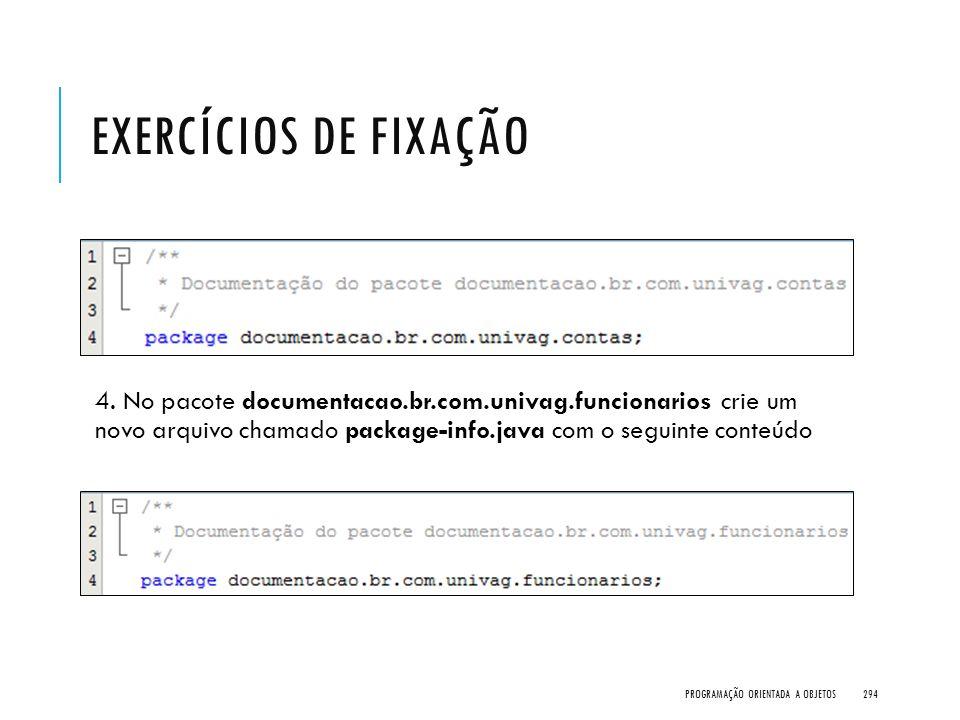 EXERCÍCIOS DE FIXAÇÃO 4. No pacote documentacao.br.com.univag.funcionarios crie um novo arquivo chamado package-info.java com o seguinte conteúdo PROG