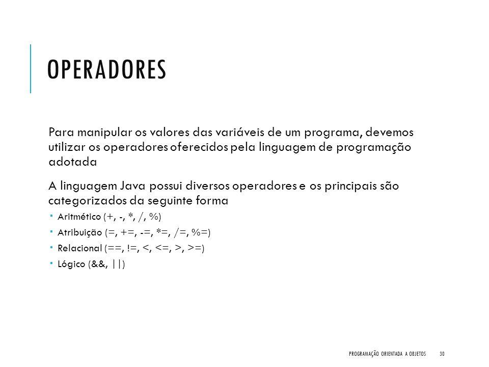 OPERADORES Para manipular os valores das variáveis de um programa, devemos utilizar os operadores oferecidos pela linguagem de programação adotada A l