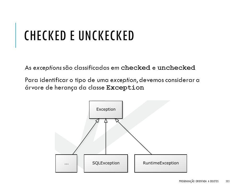 CHECKED E UNCKECKED As exceptions são classificadas em checked e unchecked Para identificar o tipo de uma exception, devemos considerar a árvore de he