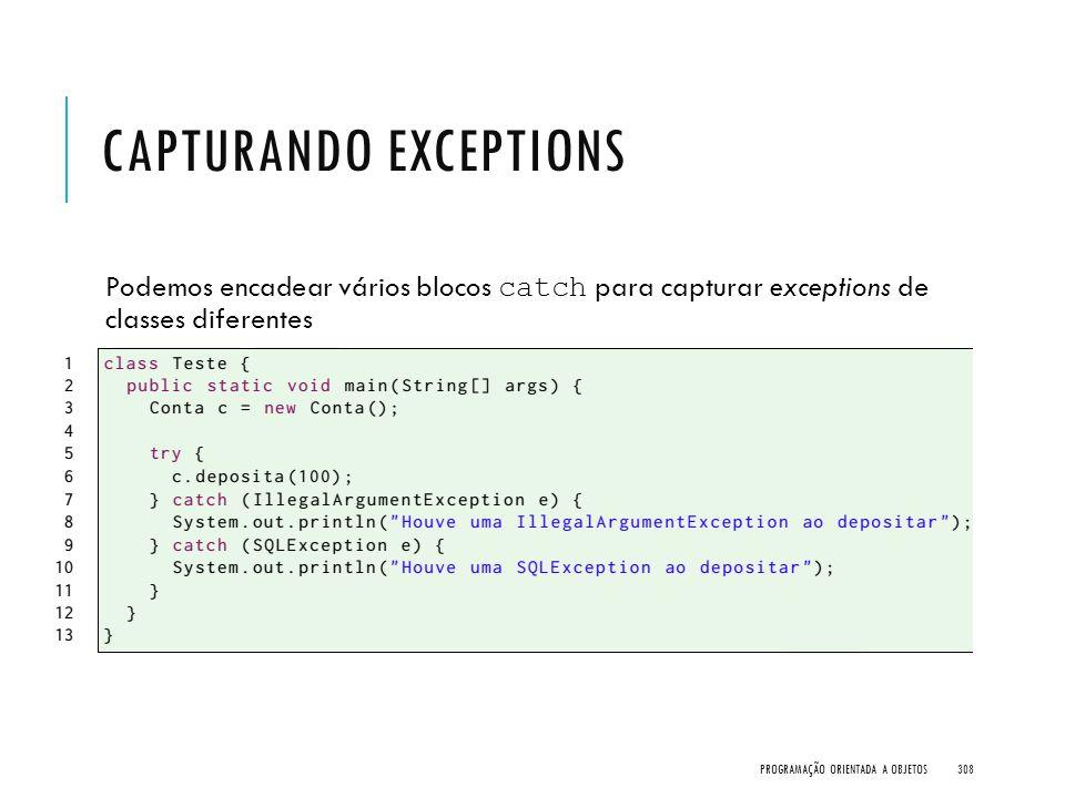CAPTURANDO EXCEPTIONS Podemos encadear vários blocos catch para capturar exceptions de classes diferentes PROGRAMAÇÃO ORIENTADA A OBJETOS308