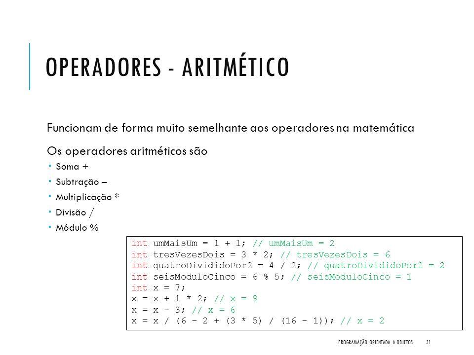 OPERADORES - ARITMÉTICO Funcionam de forma muito semelhante aos operadores na matemática Os operadores aritméticos são  Soma +  Subtração –  Multip