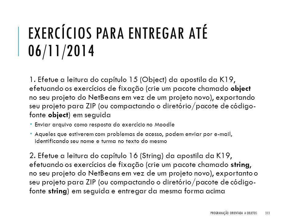 EXERCÍCIOS PARA ENTREGAR ATÉ 06/11/2014 1. Efetue a leitura do capítulo 15 (Object) da apostila da K19, efetuando os exercícios de fixação (crie um pa