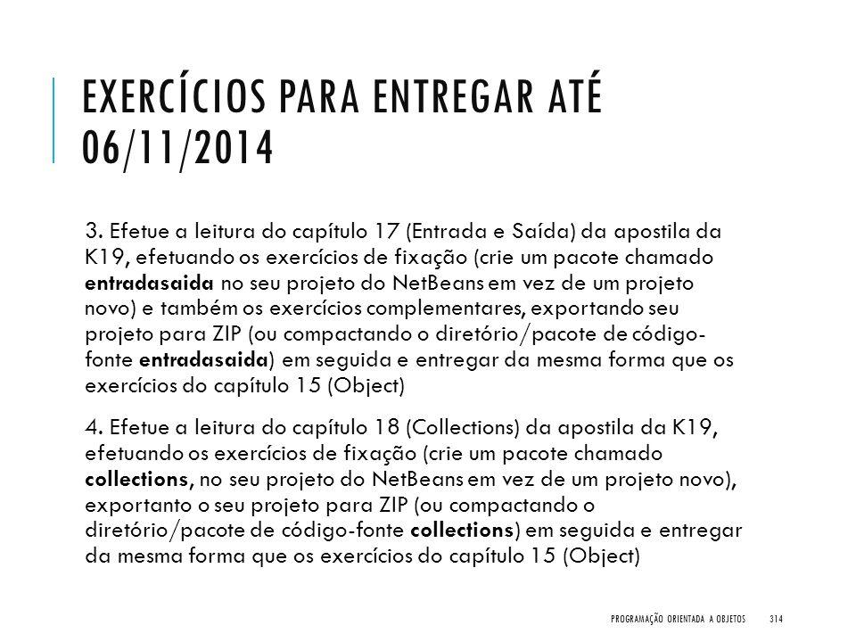 EXERCÍCIOS PARA ENTREGAR ATÉ 06/11/2014 3. Efetue a leitura do capítulo 17 (Entrada e Saída) da apostila da K19, efetuando os exercícios de fixação (c