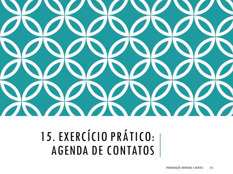 15. EXERCÍCIO PRÁTICO: AGENDA DE CONTATOS PROGRAMAÇÃO ORIENTADA A OBJETOS315