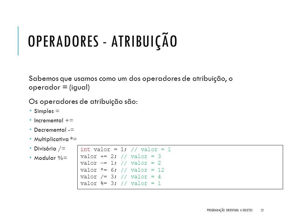 OPERADORES - ATRIBUIÇÃO Sabemos que usamos como um dos operadores de atribuição, o operador = (igual) Os operadores de atribuição são:  Simples =  I