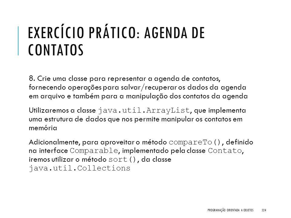 EXERCÍCIO PRÁTICO: AGENDA DE CONTATOS 8. Crie uma classe para representar a agenda de contatos, fornecendo operações para salvar/recuperar os dados da