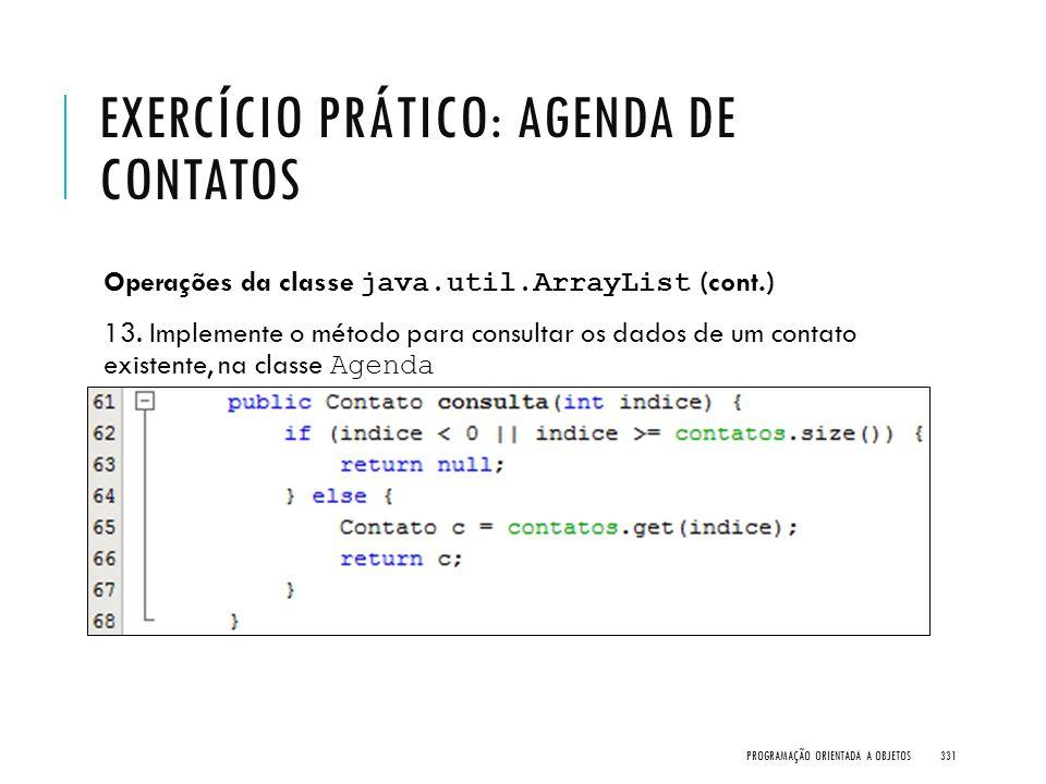EXERCÍCIO PRÁTICO: AGENDA DE CONTATOS Operações da classe java.util.ArrayList (cont.) 13. Implemente o método para consultar os dados de um contato ex
