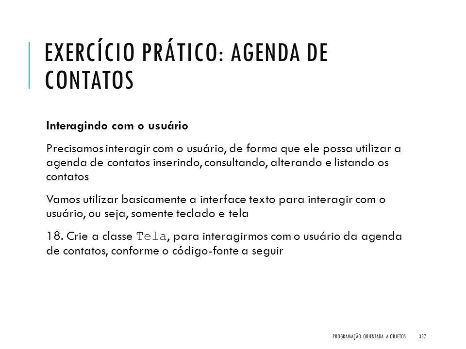 EXERCÍCIO PRÁTICO: AGENDA DE CONTATOS Interagindo com o usuário Precisamos interagir com o usuário, de forma que ele possa utilizar a agenda de contat