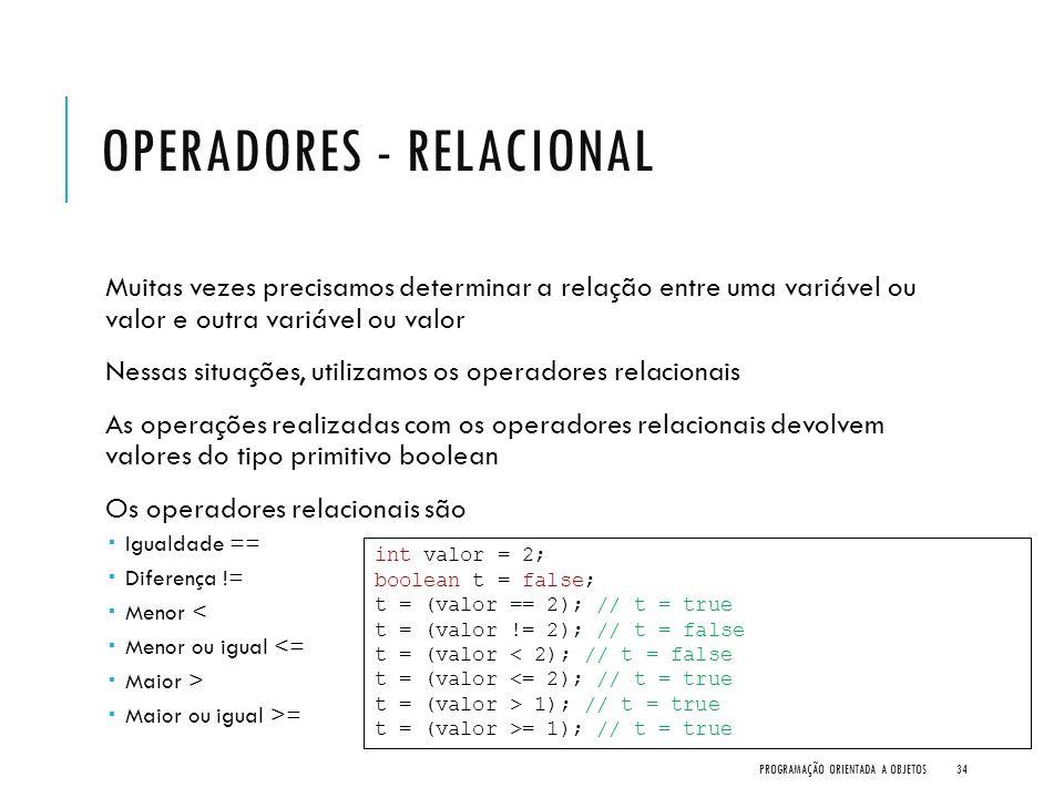OPERADORES - RELACIONAL Muitas vezes precisamos determinar a relação entre uma variável ou valor e outra variável ou valor Nessas situações, utilizamo